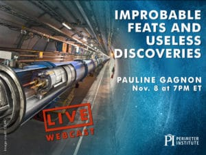 LIVE WEBINAR: Improbable Feats and Useless Discoveries, Pauline Gagnon